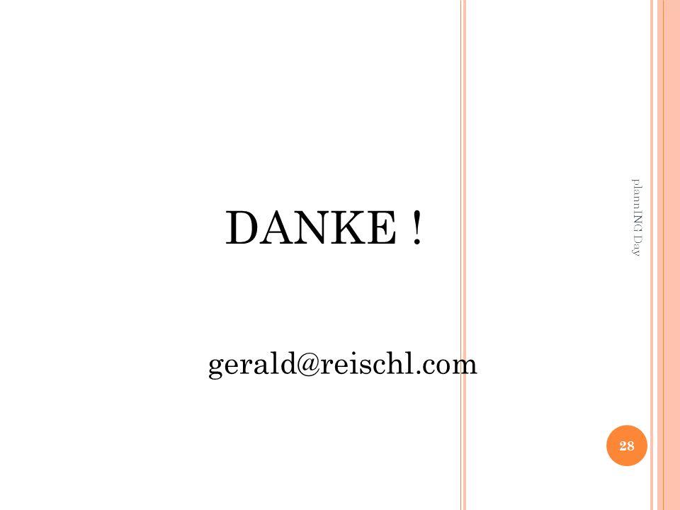 gerald@reischl.com DANKE ! 28 plannING Day