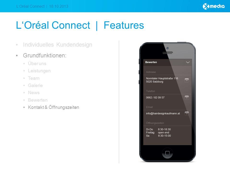 LOréal Connect | 18.10.2013 LOréal Connect | Features Individuelles Kundendesign Grundfunktionen: Über uns Leistungen Team Galerie News Bewerten Kontakt & Öffnungszeiten