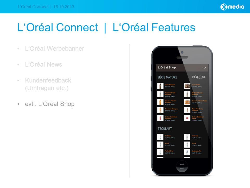 LOréal Connect | 18.10.2013 LOréal Connect | LOréal Features LOréal Werbebanner LOréal News Kundenfeedback (Umfragen etc.) evtl.