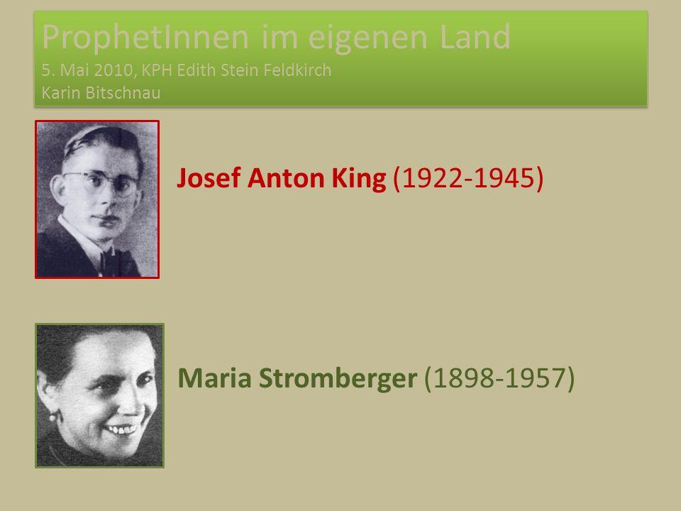 ProphetInnen im eigenen Land 5. Mai 2010, KPH Edith Stein Feldkirch Karin Bitschnau Josef Anton King (1922-1945) Maria Stromberger (1898-1957)