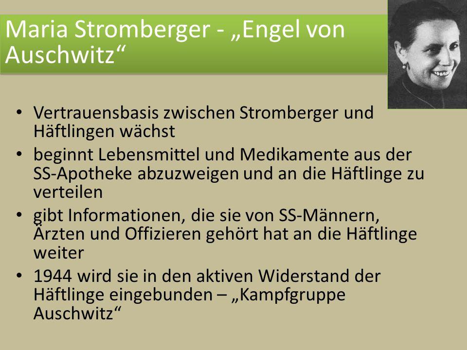 Maria Stromberger - Engel von Auschwitz Vertrauensbasis zwischen Stromberger und Häftlingen wächst beginnt Lebensmittel und Medikamente aus der SS-Apo