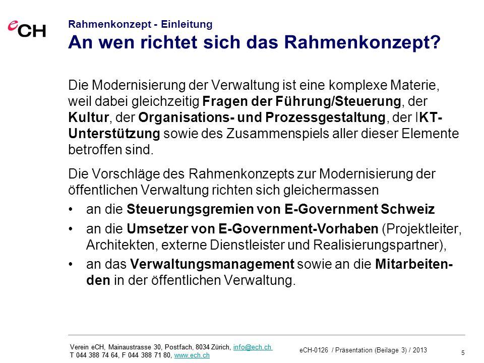 5 eCH-0126 / Präsentation (Beilage 3) / 2013 Verein eCH, Mainaustrasse 30, Postfach, 8034 Zürich, info@ech.ch T 044 388 74 64, F 044 388 71 80, www.ech.chinfo@ech.chwww.ech.ch Verein eCH, Mainaustrasse 30, Postfach, 8034 Zürich, info@ech.ch T 044 388 74 64, F 044 388 71 80, www.ech.chinfo@ech.chwww.ech.ch Rahmenkonzept - Einleitung An wen richtet sich das Rahmenkonzept.