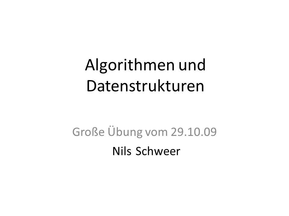 Algorithmen und Datenstrukturen Große Übung vom 29.10.09 NilsSchweer