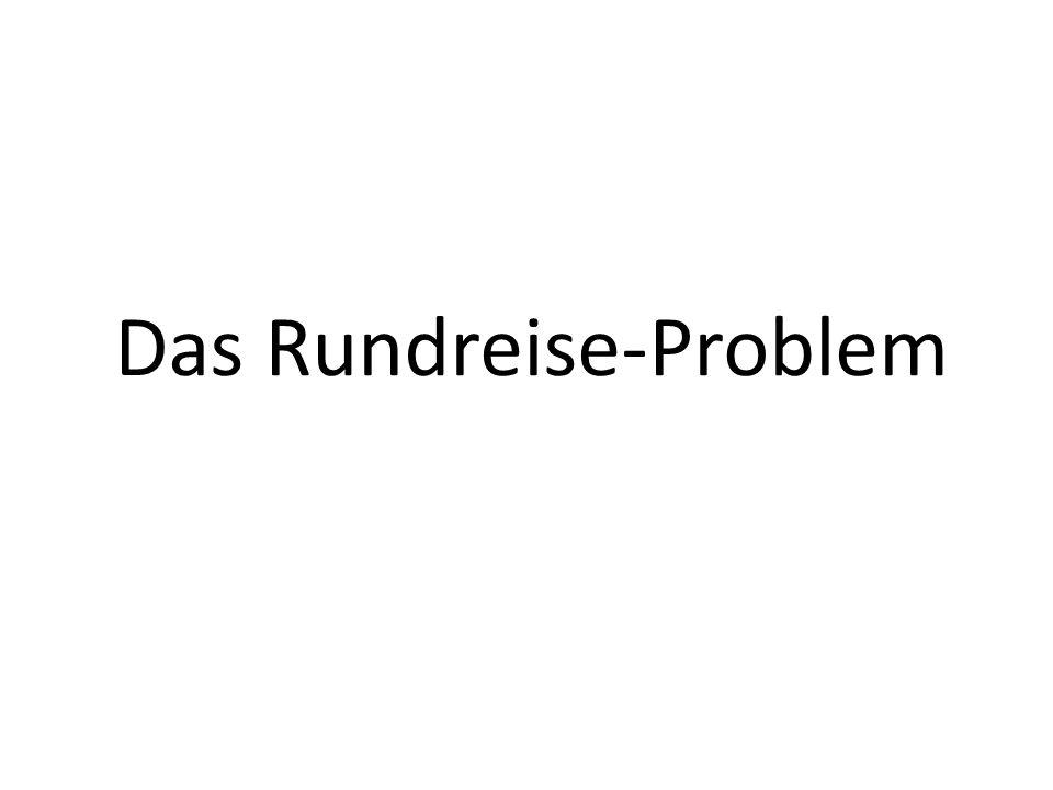 Fortsetzung der Rundreise Problem: Finde eine Rundreise, (d.h.