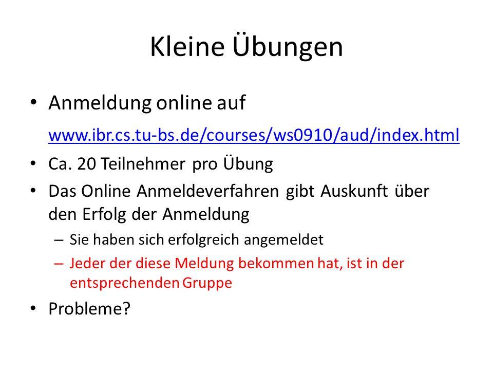 Kleine Übungen Anmeldung online auf www.ibr.cs.tu-bs.de/courses/ws0910/aud/index.html Ca. 20 Teilnehmer pro Übung Das Online Anmeldeverfahren gibt Aus