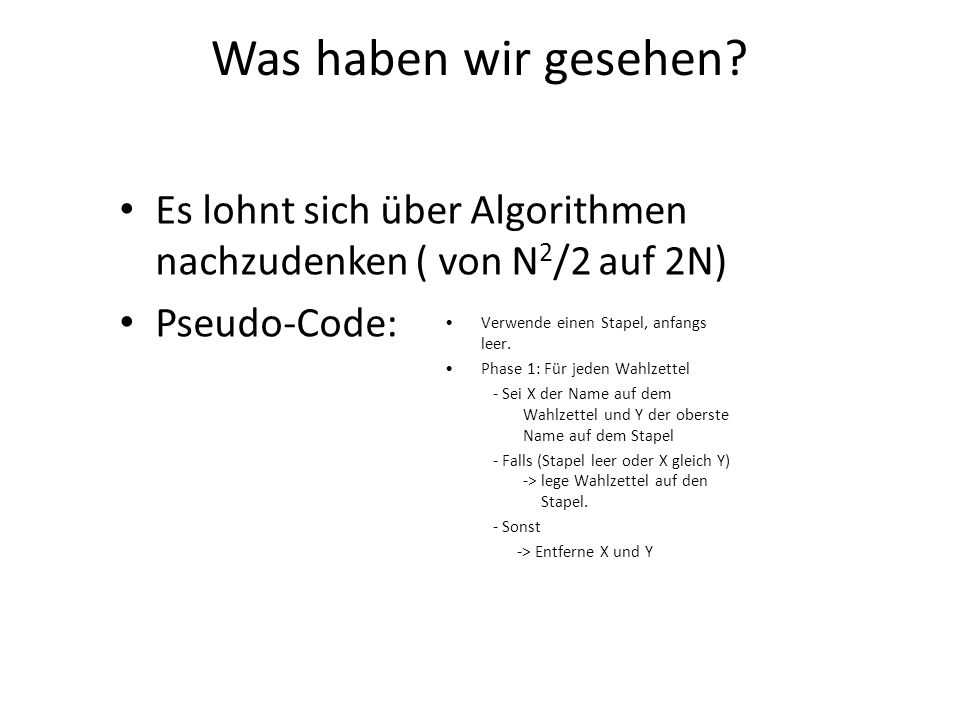 Was haben wir gesehen? Es lohnt sich über Algorithmen nachzudenken ( von N 2 /2 auf 2N) Pseudo-Code: Verwende einen Stapel, anfangs leer. Phase 1: Für
