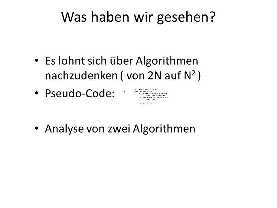Was haben wir gesehen? Es lohnt sich über Algorithmen nachzudenken ( von 2N auf N 2 ) Pseudo-Code: Analyse von zwei Algorithmen Verwende einen Stapel,