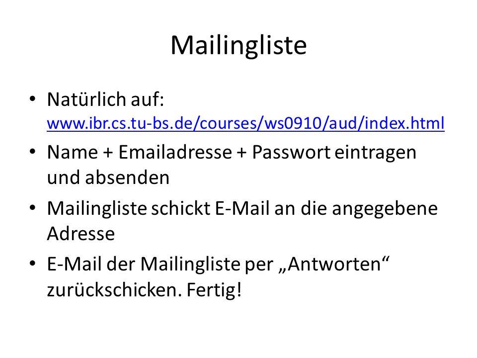 Mailingliste Natürlich auf: www.ibr.cs.tu-bs.de/courses/ws0910/aud/index.html www.ibr.cs.tu-bs.de/courses/ws0910/aud/index.html Name + Emailadresse +