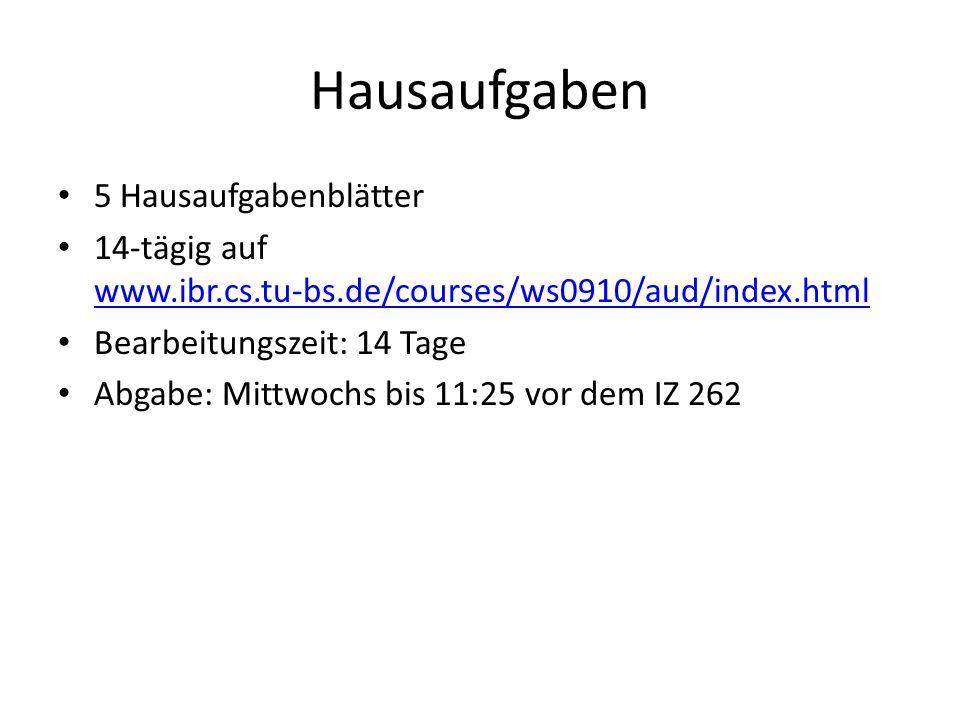 Hausaufgaben 5 Hausaufgabenblätter 14-tägig auf www.ibr.cs.tu-bs.de/courses/ws0910/aud/index.html www.ibr.cs.tu-bs.de/courses/ws0910/aud/index.html Be