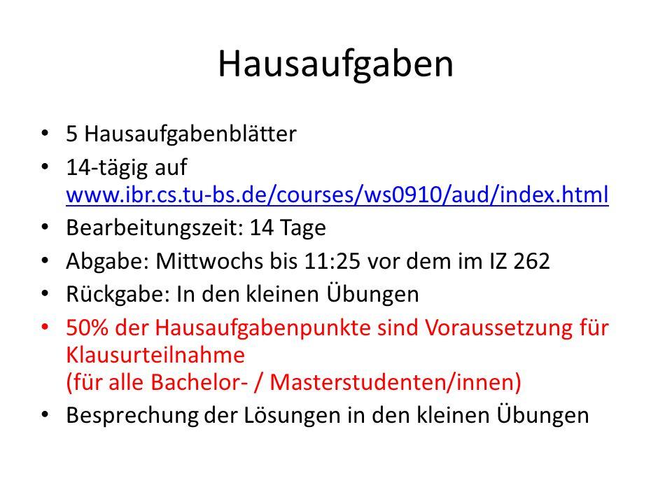 5 Hausaufgabenblätter 14-tägig auf www.ibr.cs.tu-bs.de/courses/ws0910/aud/index.html www.ibr.cs.tu-bs.de/courses/ws0910/aud/index.html Bearbeitungszei