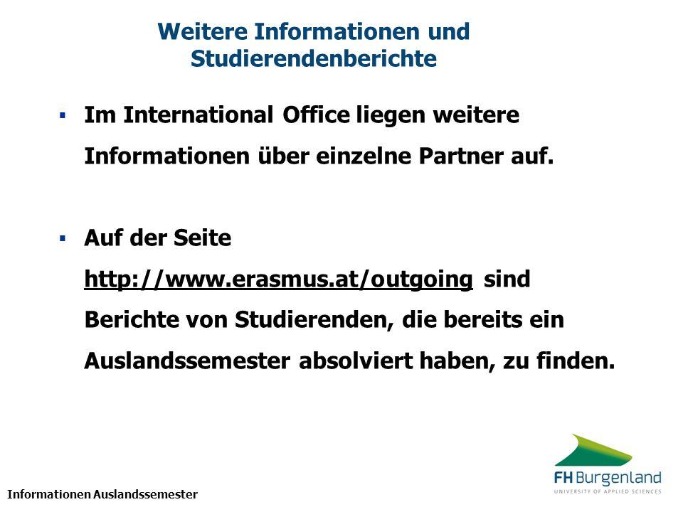 Informationen Auslandssemester Weitere Informationen und Studierendenberichte Im International Office liegen weitere Informationen über einzelne Partn
