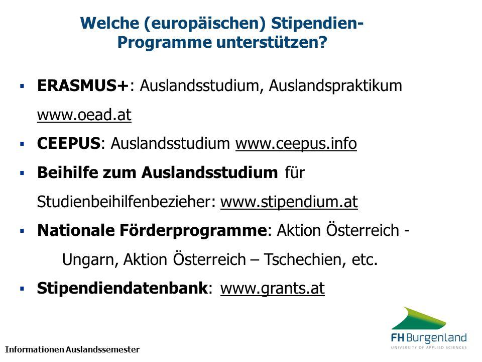 Informationen Auslandssemester Welche (europäischen) Stipendien- Programme unterstützen? ERASMUS+: Auslandsstudium, Auslandspraktikum www.oead.at www.
