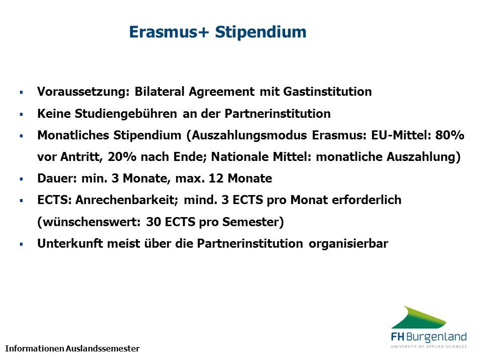 Informationen Auslandssemester Erasmus+ Stipendium Voraussetzung: Bilateral Agreement mit Gastinstitution Keine Studiengebühren an der Partnerinstitut