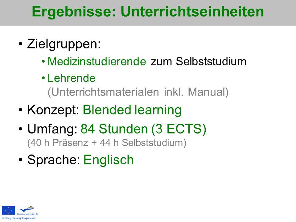 Zielgruppen: Medizinstudierende zum Selbststudium Lehrende (Unterrichtsmaterialen inkl. Manual) Konzept: Blended learning Umfang: 84 Stunden (3 ECTS)
