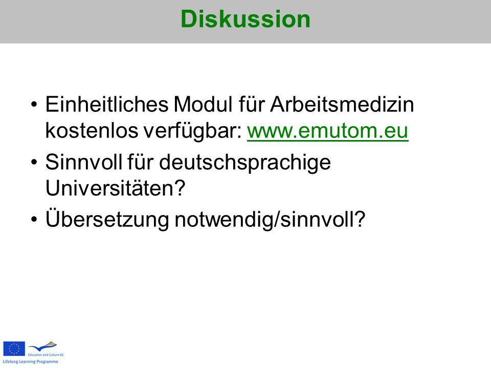 Diskussion Einheitliches Modul für Arbeitsmedizin kostenlos verfügbar: www.emutom.eu Sinnvoll für deutschsprachige Universitäten? Übersetzung notwendi