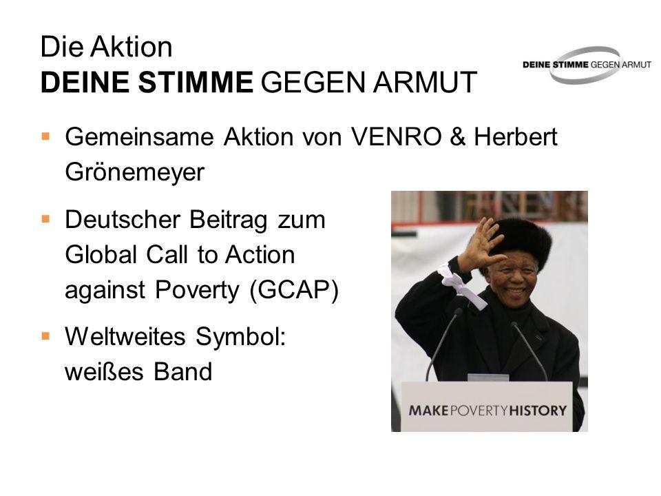 Die Aktion DEINE STIMME GEGEN ARMUT Gemeinsame Aktion von VENRO & Herbert Grönemeyer Deutscher Beitrag zum Global Call to Action against Poverty (GCAP
