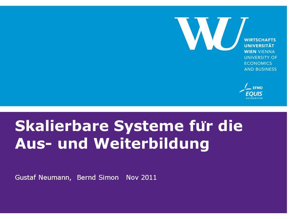Skalierbare Systeme fu ̈ r die Aus- und Weiterbildung Gustaf Neumann, Bernd Simon Nov 2011
