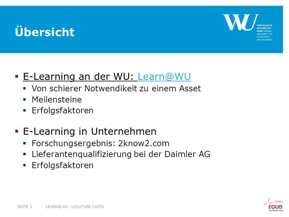 Übersicht E-Learning an der WU: Learn@WU Von schierer Notwendikeit zu einem Asset Meilensteine Erfolgsfaktoren E-Learning in Unternehmen Forschungsergebnis: 2know2.com Lieferantenqualifizierung bei der Daimler AG Erfolgsfaktoren LEARN@WU - LECUTURE-CASTSSEITE 3