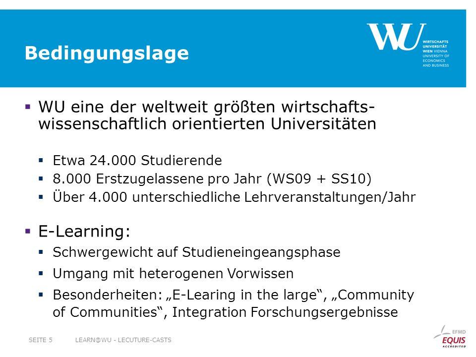 Bedingungslage WU eine der weltweit größten wirtschafts- wissenschaftlich orientierten Universitäten Etwa 24.000 Studierende 8.000 Erstzugelassene pro Jahr (WS09 + SS10) Über 4.000 unterschiedliche Lehrveranstaltungen/Jahr E-Learning: Schwergewicht auf Studieneingeangsphase Umgang mit heterogenen Vorwissen Besonderheiten: E-Learing in the large, Community of Communities, Integration Forschungsergebnisse LEARN@WU - LECUTURE-CASTSSEITE 5