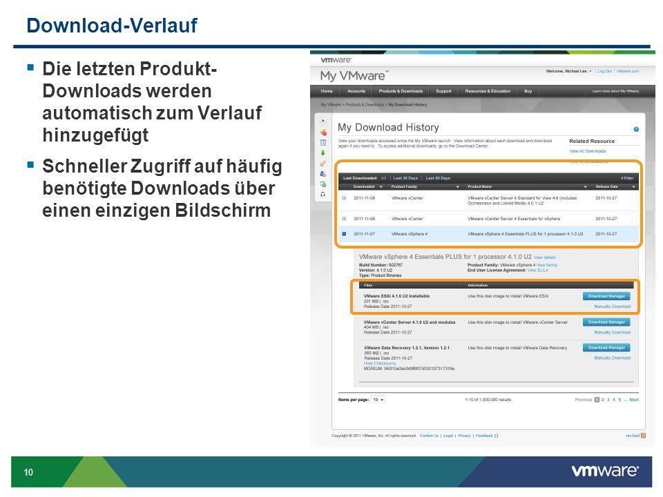10 Download-Verlauf Die letzten Produkt- Downloads werden automatisch zum Verlauf hinzugefügt Schneller Zugriff auf häufig benötigte Downloads über einen einzigen Bildschirm