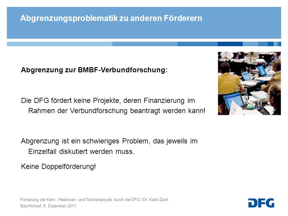 Abgrenzungsproblematik zu anderen Förderern Abgrenzung zur BMBF-Verbundforschung: Die DFG fördert keine Projekte, deren Finanzierung im Rahmen der Ver