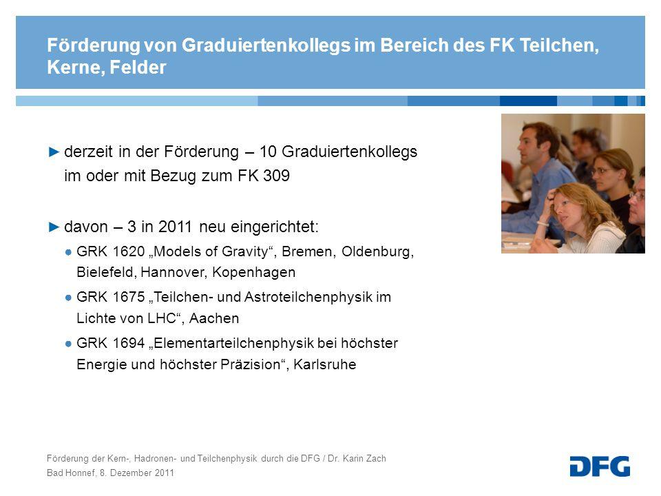 Förderung der Kern-, Hadronen- und Teilchenphysik durch die DFG / Dr. Karin Zach Bad Honnef, 8. Dezember 2011 Förderung von Graduiertenkollegs im Bere