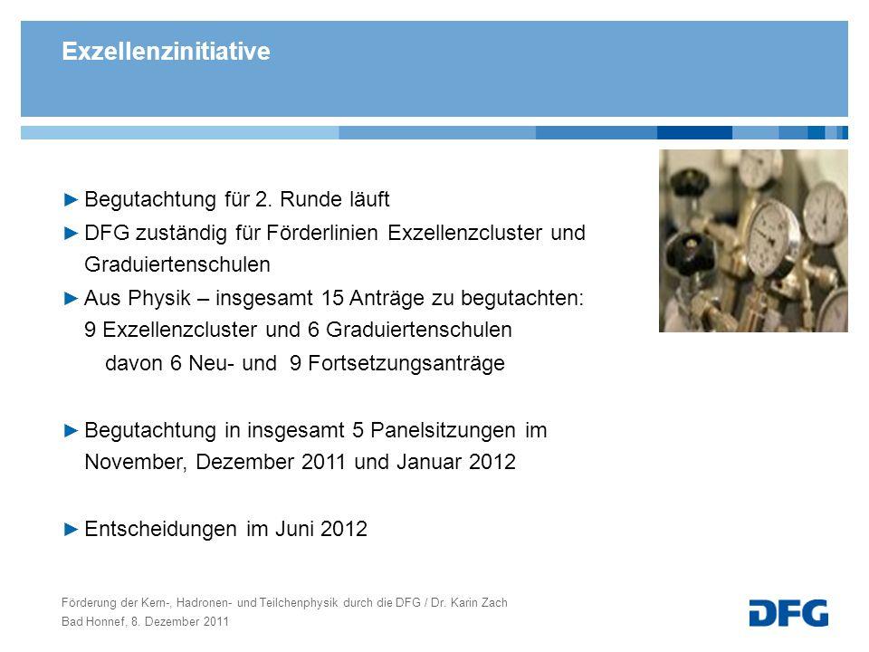 Förderung der Kern-, Hadronen- und Teilchenphysik durch die DFG / Dr. Karin Zach Bad Honnef, 8. Dezember 2011 Begutachtung für 2. Runde läuft DFG zust