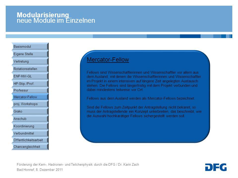 Förderung der Kern-, Hadronen- und Teilchenphysik durch die DFG / Dr. Karin Zach Bad Honnef, 8. Dezember 2011 Modularisierung neue Module im Einzelnen