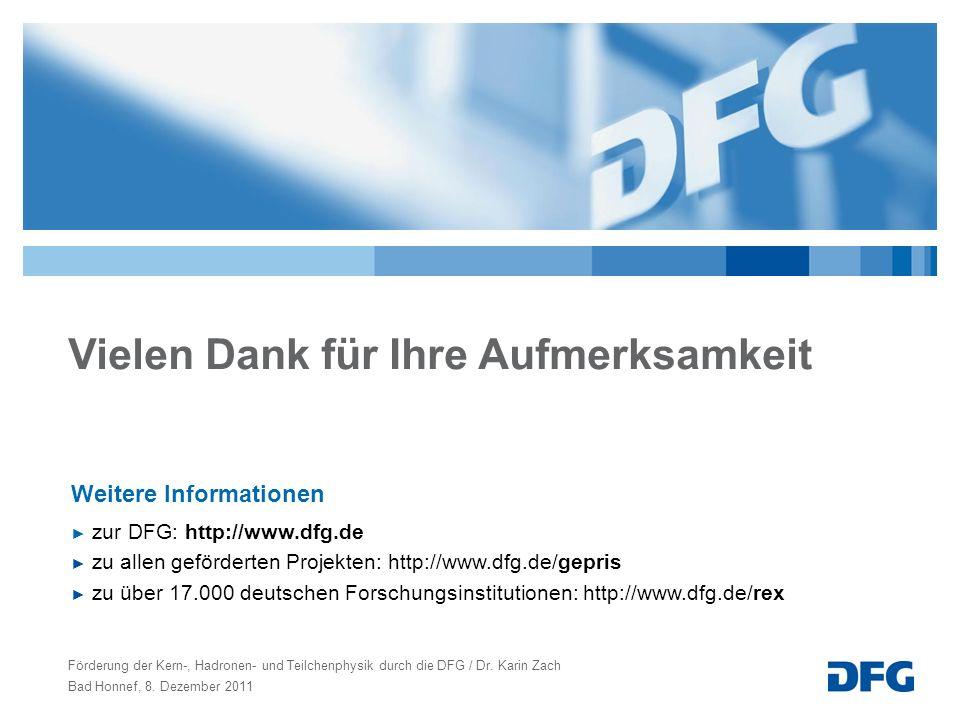 Vielen Dank für Ihre Aufmerksamkeit Weitere Informationen zur DFG: http://www.dfg.de zu allen geförderten Projekten: http://www.dfg.de/gepris zu über