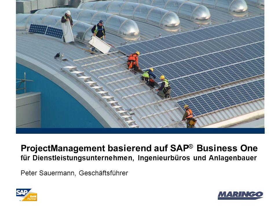 ProjectManagement basierend auf SAP ® Business One für Dienstleistungsunternehmen, Ingenieurbüros und Anlagenbauer Peter Sauermann, Geschäftsführer