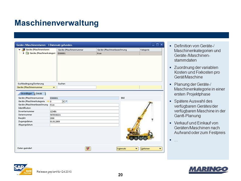 20 Maschinenverwaltung Definition von Geräte-/ Maschinenkategorien und Geräte-/Maschinen- stammdaten Zuordnung der variablen Kosten und Fixkosten pro