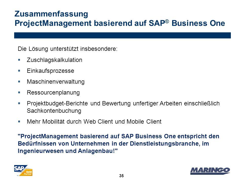 Zusammenfassung ProjectManagement basierend auf SAP ® Business One 35 Die Lösung unterstützt insbesondere: Zuschlagskalkulation Einkaufsprozesse Masch