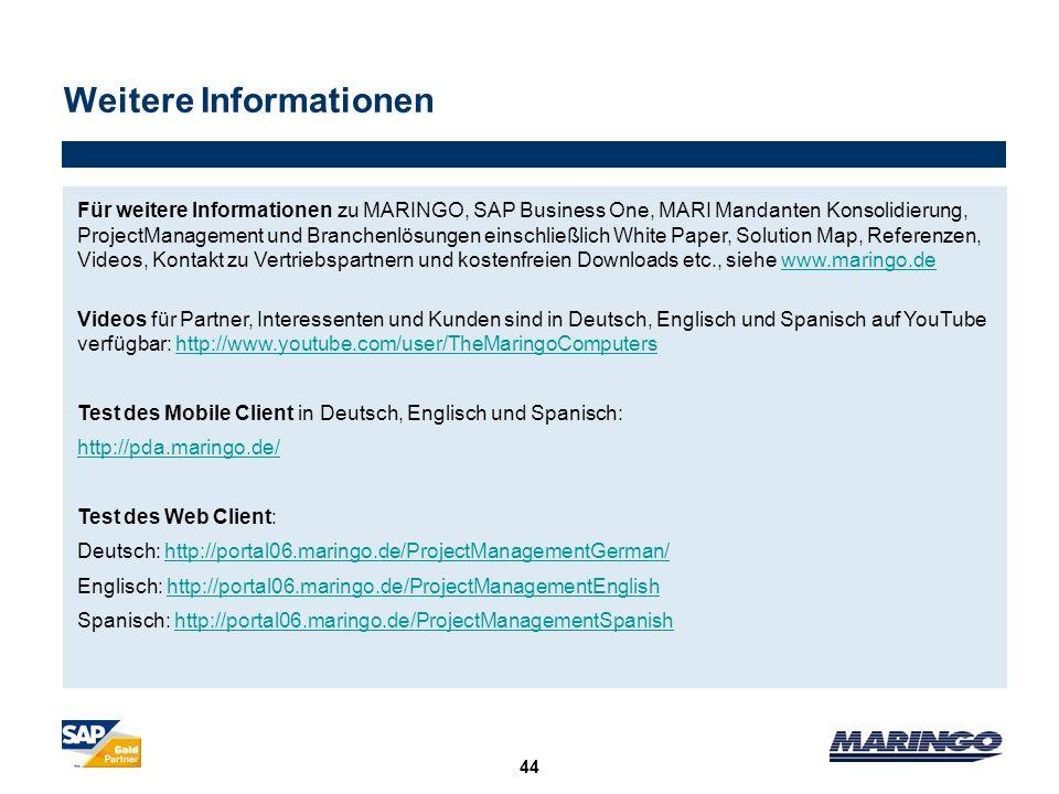 Weitere Informationen 44 Für weitere Informationen zu MARINGO, SAP Business One, MARI Mandanten Konsolidierung, ProjectManagement und Branchenlösungen