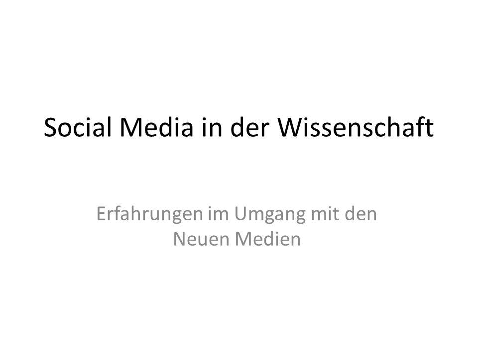 Social Media in der Wissenschaft Erfahrungen im Umgang mit den Neuen Medien