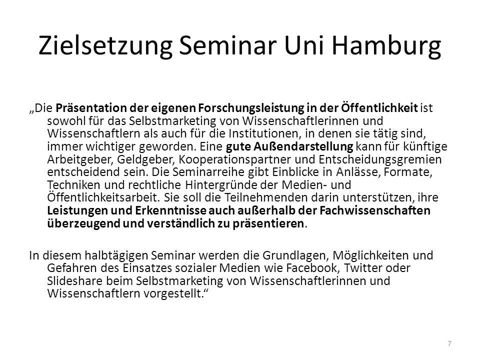Zielsetzung Seminar Uni Hamburg Die Präsentation der eigenen Forschungsleistung in der Öffentlichkeit ist sowohl für das Selbstmarketing von Wissenschaftlerinnen und Wissenschaftlern als auch für die Institutionen, in denen sie tätig sind, immer wichtiger geworden.