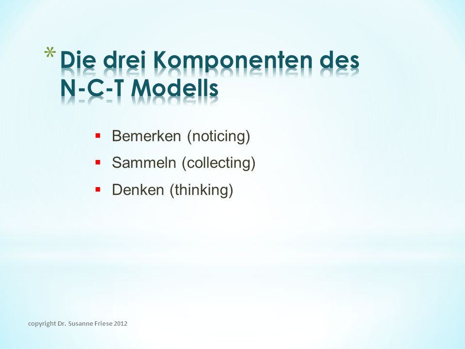 Bemerken (noticing) Sammeln (collecting) Denken (thinking) copyright Dr. Susanne Friese 2012