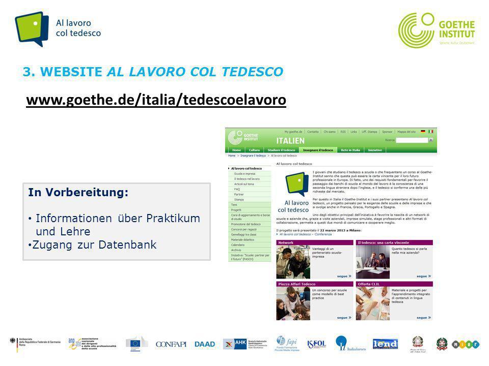 Seite 6 www.goethe.de/italia/tedescoelavoro 3. WEBSITE AL LAVORO COL TEDESCO In Vorbereitung: Informationen über Praktikum und Lehre Zugang zur Datenb