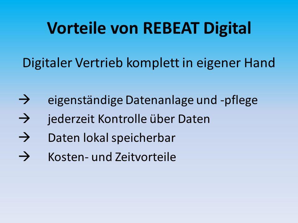 Vorteile von REBEAT Digital Digitaler Vertrieb komplett in eigener Hand eigenständige Datenanlage und -pflege jederzeit Kontrolle über Daten Daten lokal speicherbar Kosten- und Zeitvorteile