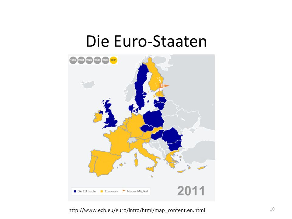 Die Euro-Staaten 10 http://www.ecb.eu/euro/intro/html/map_content.en.html