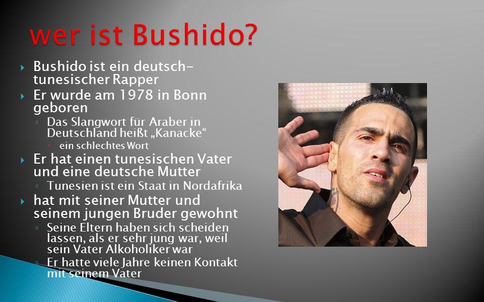 Bushido ist ein deutsch- tunesischer Rapper Er wurde am 1978 in Bonn geboren Das Slangwort für Araber in Deutschland heißt Kanacke ein schlechtes Wort