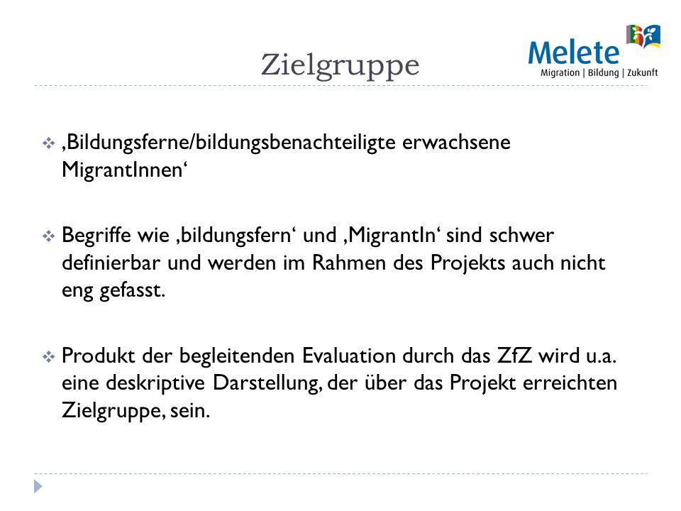 Zielgruppe Bildungsferne/bildungsbenachteiligte erwachsene MigrantInnen Begriffe wie bildungsfern und MigrantIn sind schwer definierbar und werden im Rahmen des Projekts auch nicht eng gefasst.