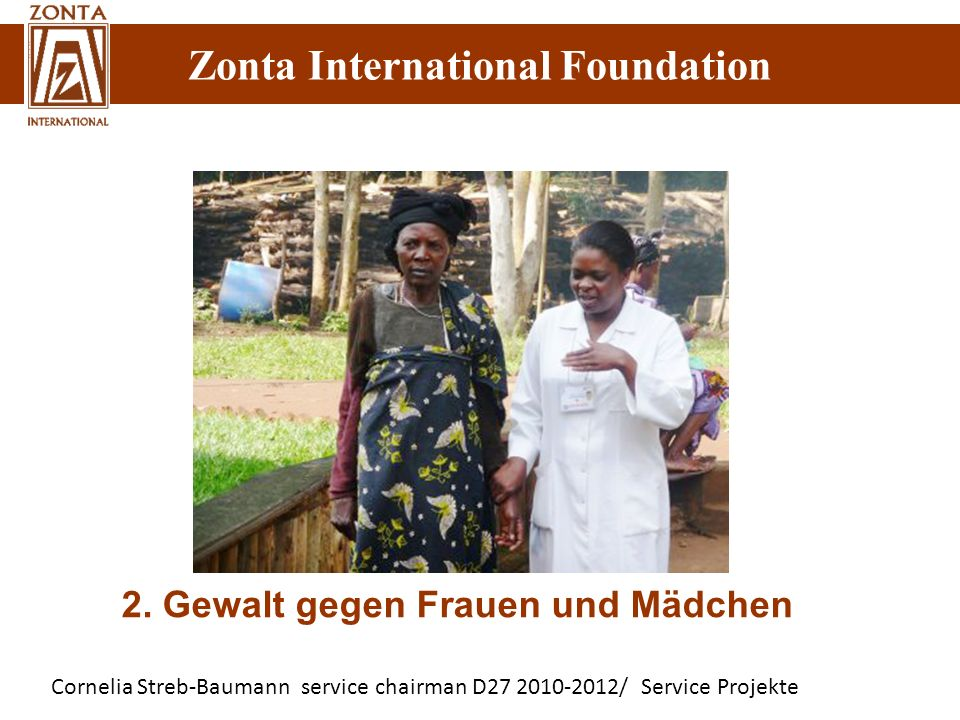 Zonta International Foundation Cornelia Streb-Baumann service chairman D27 2010-2012/ Service Projekte Zonta International Foundation 2.