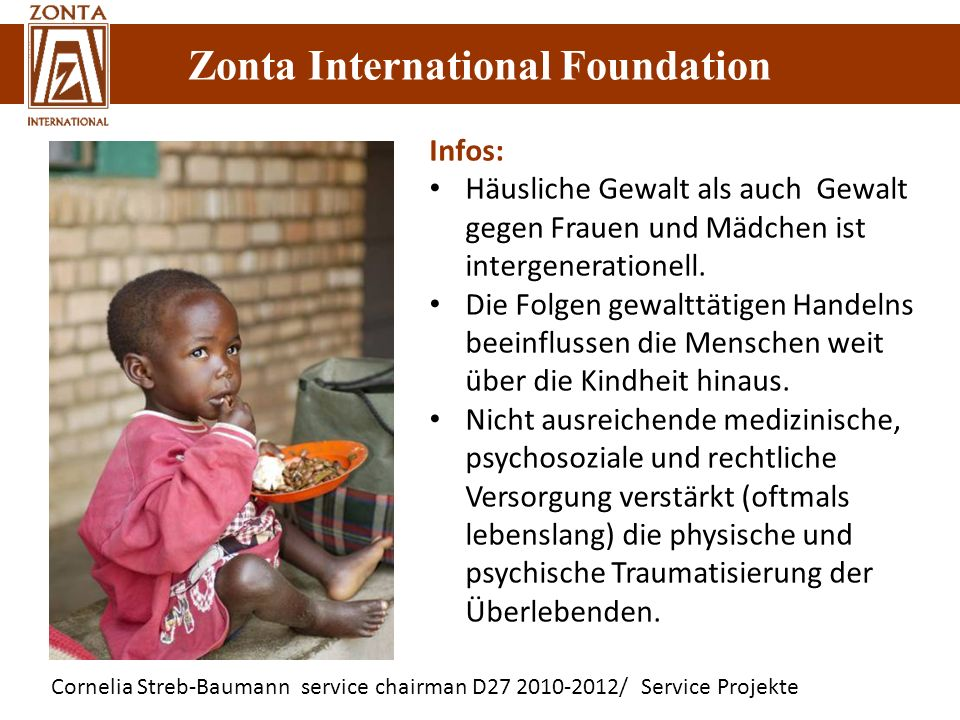 Zonta International Foundation Cornelia Streb-Baumann service chairman D27 2010-2012/ Service Projekte Zonta International Foundation Infos: Häusliche Gewalt als auch Gewalt gegen Frauen und Mädchen ist intergenerationell.