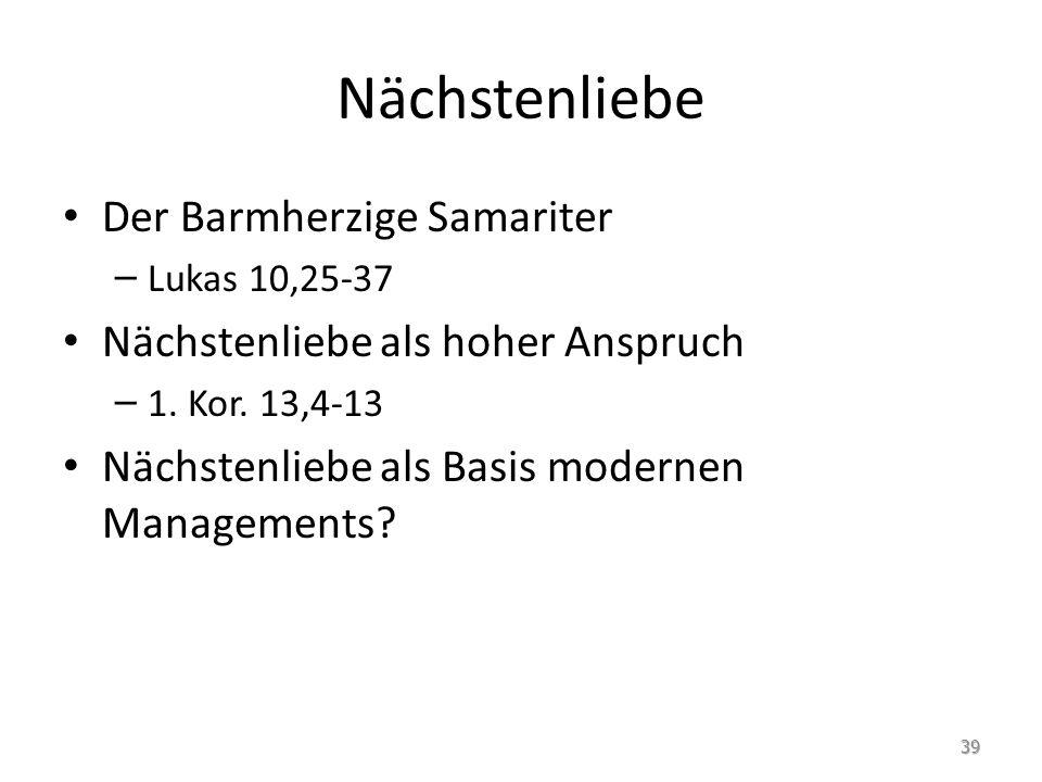 Nächstenliebe Der Barmherzige Samariter – Lukas 10,25-37 Nächstenliebe als hoher Anspruch – 1. Kor. 13,4-13 Nächstenliebe als Basis modernen Managemen