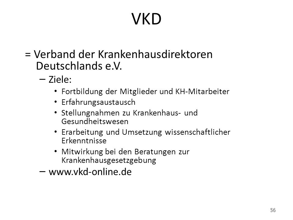 VKD = Verband der Krankenhausdirektoren Deutschlands e.V. – Ziele: Fortbildung der Mitglieder und KH-Mitarbeiter Erfahrungsaustausch Stellungnahmen zu