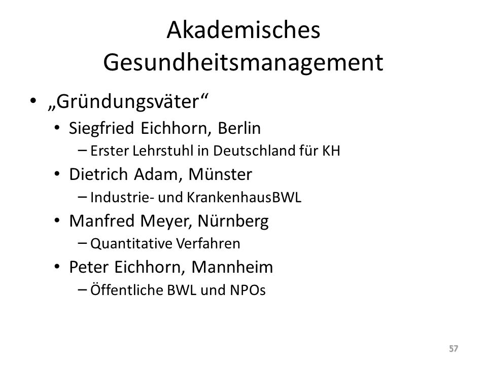 Akademisches Gesundheitsmanagement Gründungsväter Siegfried Eichhorn, Berlin – Erster Lehrstuhl in Deutschland für KH Dietrich Adam, Münster – Industr