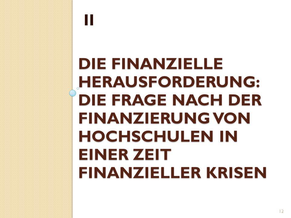 DIE FINANZIELLE HERAUSFORDERUNG: DIE FRAGE NACH DER FINANZIERUNG VON HOCHSCHULEN IN EINER ZEIT FINANZIELLER KRISEN II 12