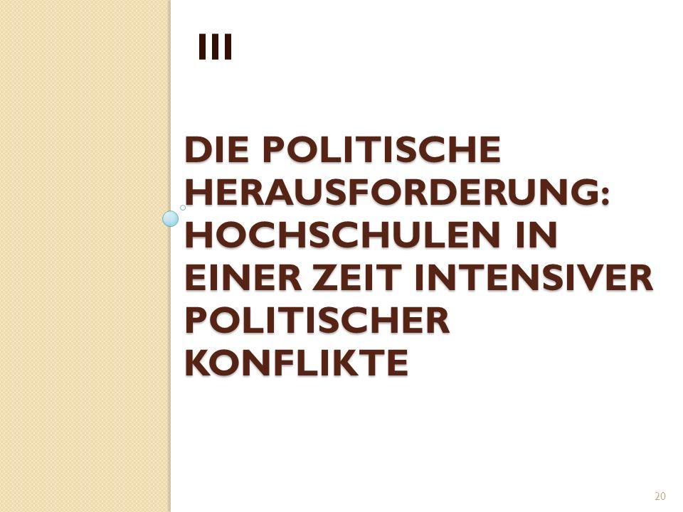 DIE POLITISCHE HERAUSFORDERUNG: HOCHSCHULEN IN EINER ZEIT INTENSIVER POLITISCHER KONFLIKTE III 20