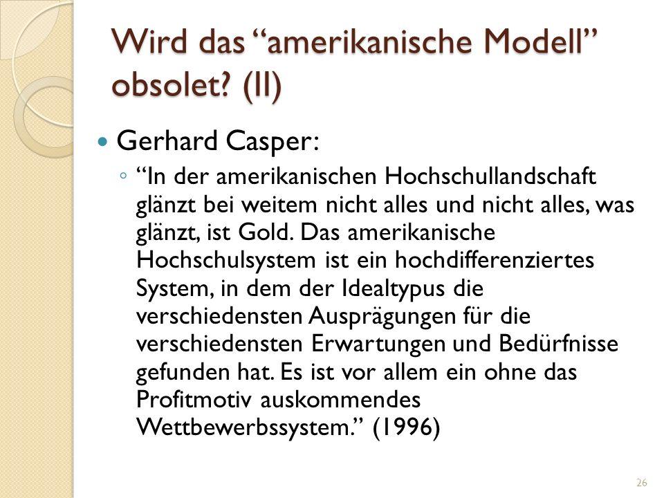 Wird das amerikanische Modell obsolet? (II) Gerhard Casper: In der amerikanischen Hochschullandschaft glänzt bei weitem nicht alles und nicht alles, w