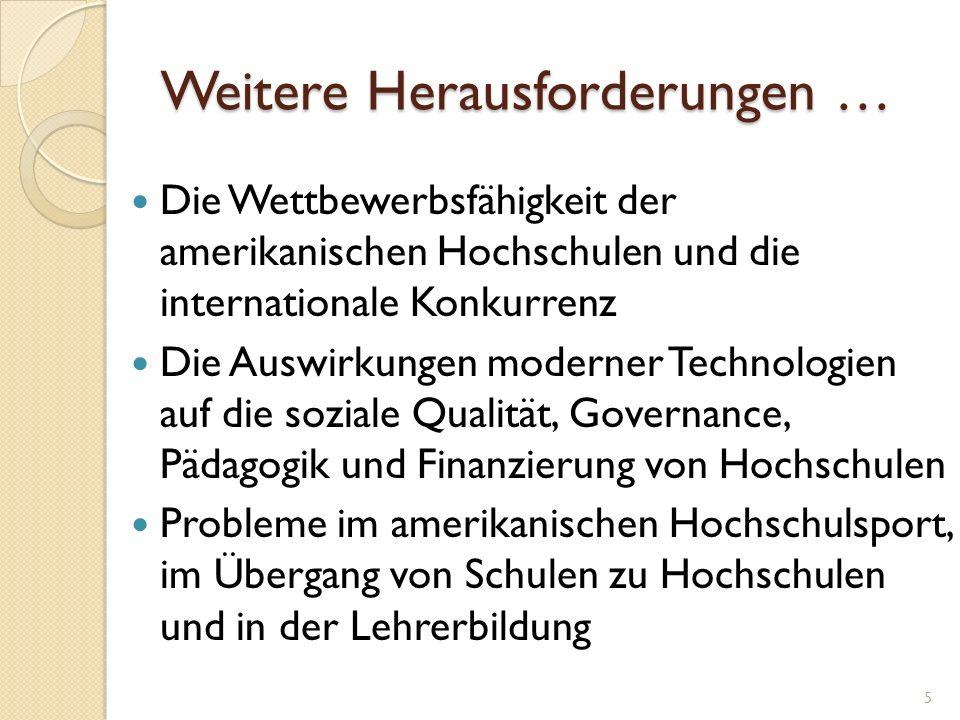 Weitere Herausforderungen … Die Wettbewerbsfähigkeit der amerikanischen Hochschulen und die internationale Konkurrenz Die Auswirkungen moderner Techno